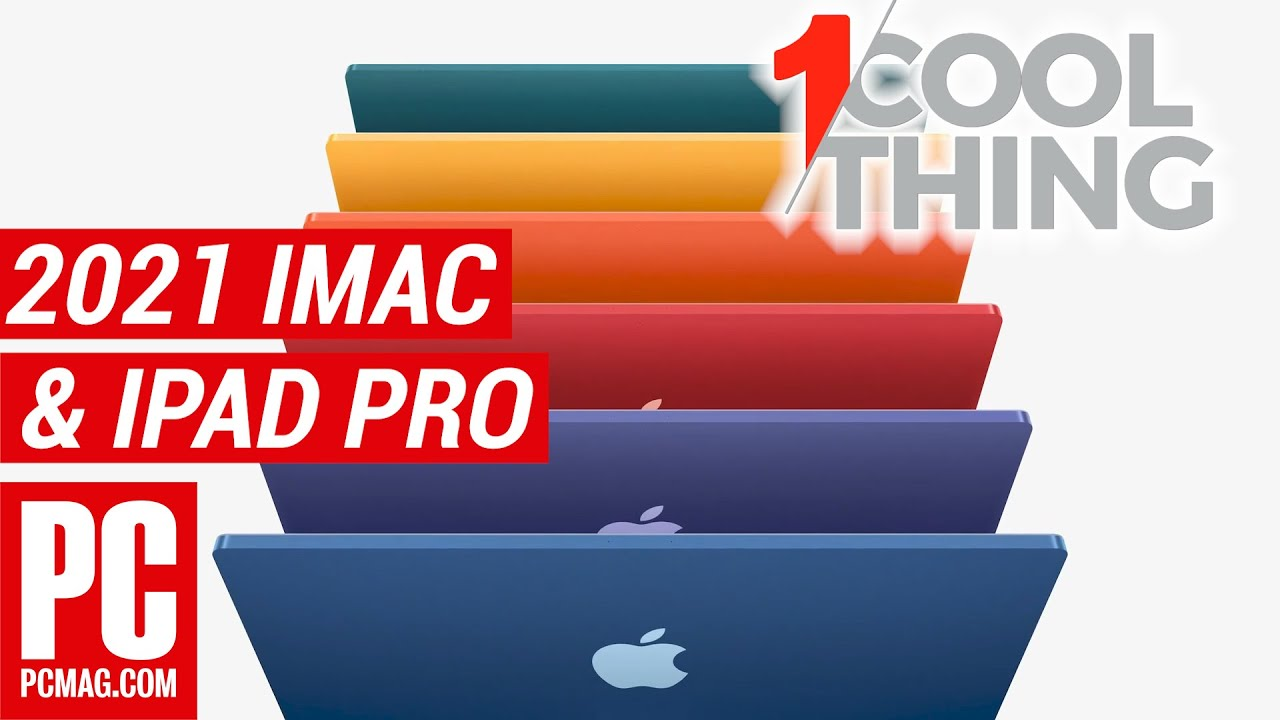 1 Cool Thing: New iMac, new iPad Pro with M1 and April 2021 Apple Announcements